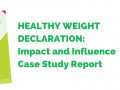 NEW: Healthy Weight Declaration Impact and Influence Case Study Report